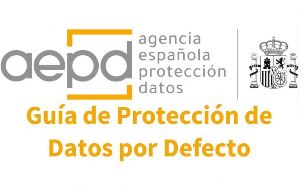 La AEPD publica una guía para facilitar la aplicación práctica de la protección de datos por defecto